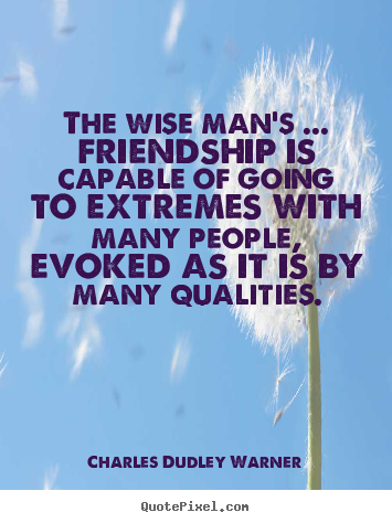 Friendship quote - The wise man's ... friendship is capable of going..