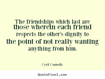 Quotes about friendship - The friendships which last are those wherein each friend..