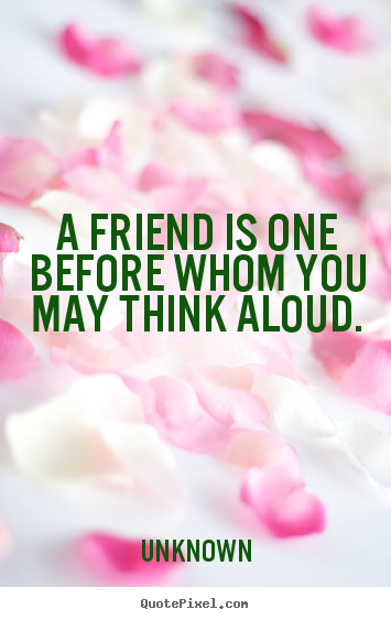 Create photo sayings about friendship - A friend is one before whom you may think aloud.