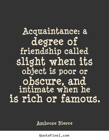 Quote about friendship - Acquaintance: a degree of friendship called..