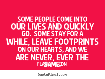 Some people come into our lives and quickly go.  some stay for.. Flavia Weedn good friendship quote