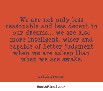 Friendship quotes - We are not only less reasonable and less decent in our dreams... we..