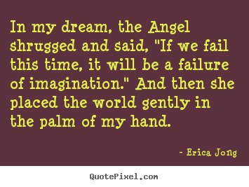 Quotes about friendship - In my dream, the angel shrugged and said,..