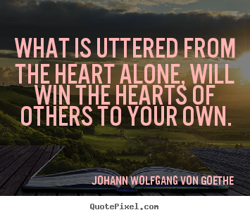 Friendship quote - What is uttered from the heart alone, will win..