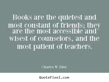 Friendship quotes - Books are the quietest and most constant of friends;..