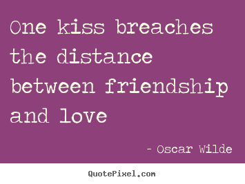 Make personalized photo quotes about friendship - One kiss breaches the distance between friendship and love