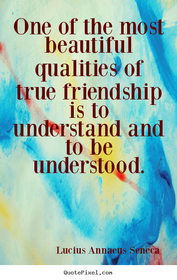 Friendship quotes - One of the most beautiful qualities of true..