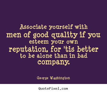 Customize picture quote about friendship - Associate yourself with men of good quality..