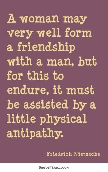 Friedrich Nietzsche picture quotes - A woman may very well form a friendship with a.. - Friendship quotes