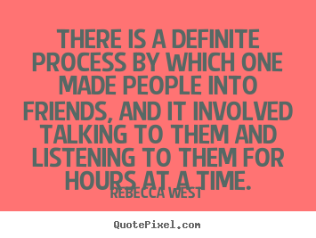 Quotes about friendship - There is a definite process by which one made..