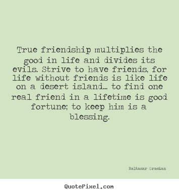 Baltasar Gracian image quotes - True friendship multiplies the good in life and.. - Friendship sayings