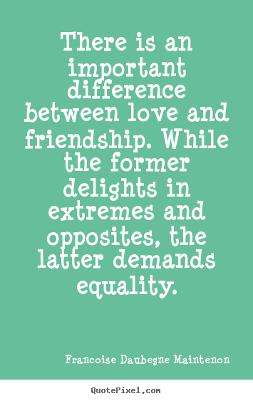 Create your own picture quotes about friendship - There is an important difference between..