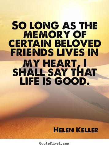 Helen Keller picture quote - So long as the memory of certain beloved friends.. - Friendship quotes