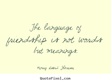 Friendship quote - The language of friendship is not words but..