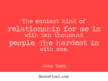 Quotes about friendship - The easiest kind of relationship for me is with ten thousand people...