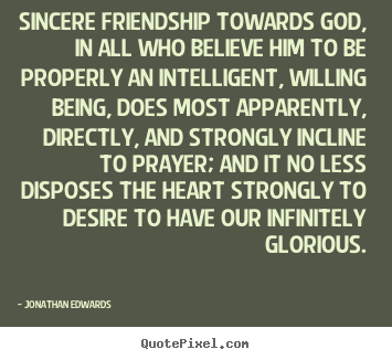 Make picture quotes about friendship - Sincere friendship towards god, in all who believe..