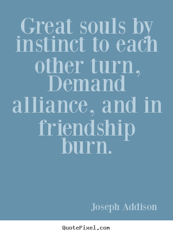 Design picture quote about friendship - Great souls by instinct to each other turn, demand alliance,..