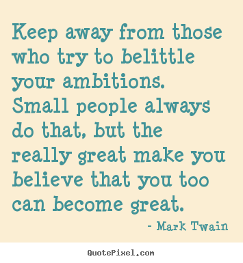 Mark Twain picture quotes - Keep away from those who try to belittle your.. - Friendship quote