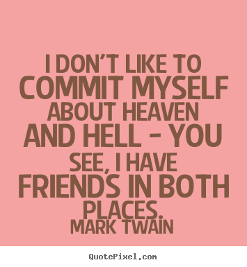 Mark Twain picture quotes - I don't like to commit myself about heaven and hell.. - Friendship quotes