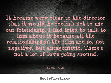 Jennifer Beals image quotes - It became very clear to the director that it would be foolish not.. - Friendship quotes