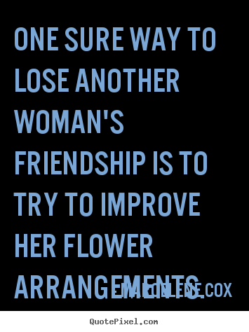 Quote about friendship - One sure way to lose another woman's friendship is to try..