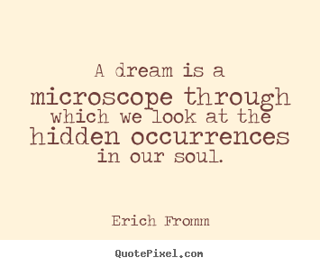 Erich Fromm picture quotes - A dream is a microscope through which we look at the hidden occurrences.. - Friendship sayings