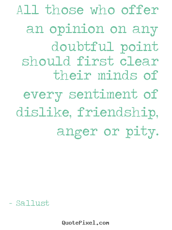 Friendship quote - All those who offer an opinion on any doubtful point should..