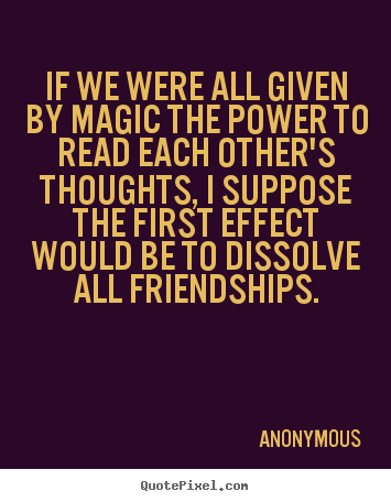 Anonymous image quotes - If we were all given by magic the power to read.. - Friendship quotes
