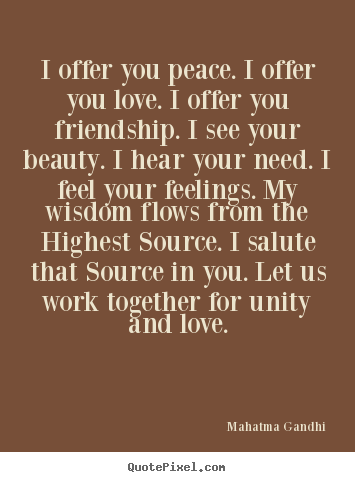 Quote about friendship - I offer you peace. i offer you love. i offer you friendship...