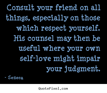 Seneca picture quotes - Consult your friend on all things, especially on.. - Friendship quotes