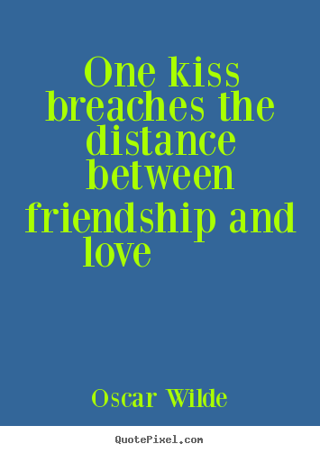 Design custom poster quotes about friendship - One kiss breaches the distance between friendship and..
