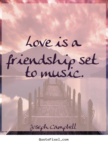 Sayings about friendship - Love is a friendship set to music.