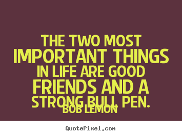 How to design picture quotes about friendship - The two most important things in life are good..