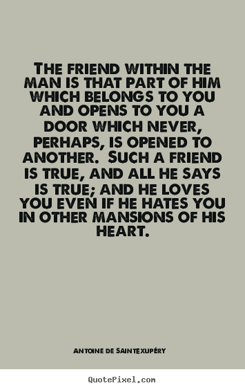 Design picture quotes about friendship - The friend within the man is that part of him..