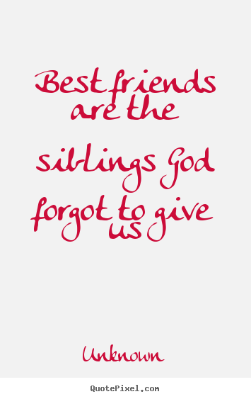 Create image quotes about friendship - Best friends are the siblings god forgot to give us