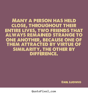 Emil Ludwig picture quote - Many a person has held close, throughout their entire lives, two.. - Friendship quotes
