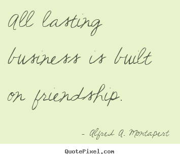 Customize picture quote about friendship - All lasting business is built on friendship.