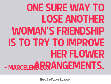 One sure way to lose another woman's friendship.. Marcelene Cox popular friendship quotes