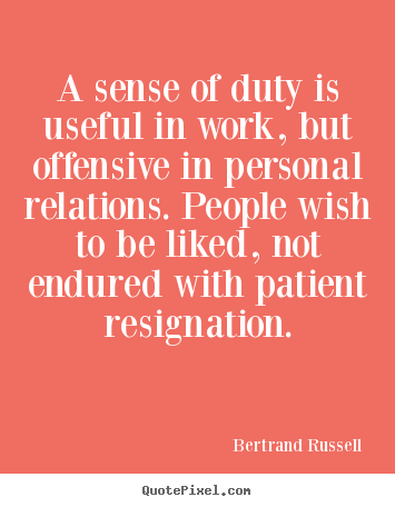 Bertrand Russell picture quotes - A sense of duty is useful in work, but offensive in personal.. - Friendship quote