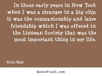 Friendship quotes - In those early years in new york when i was a stranger in a big city,..