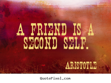 Aristotle picture quote - A friend is a second self. - Friendship quotes