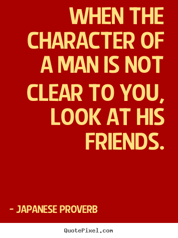 Customize photo quotes about friendship - When the character of a man is not clear to you,..