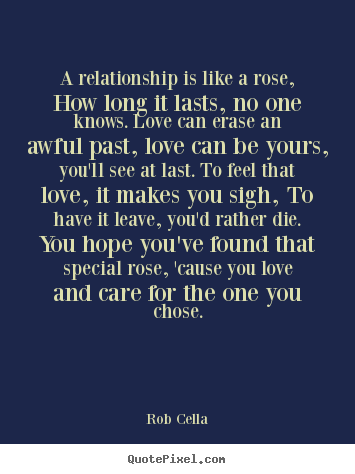 Make custom photo quotes about friendship - A relationship is like a rose, how long it lasts, no one knows. love can..