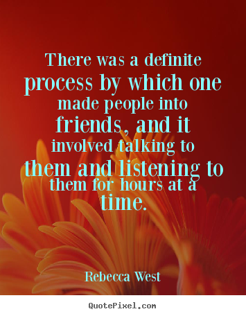 Friendship quote - There was a definite process by which one made people into friends,..