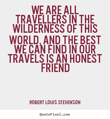 Quotes about friendship - We are all travellers in the wilderness of this world, and..