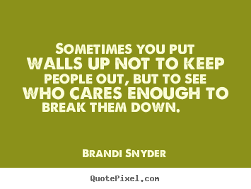 Diy picture quotes about friendship - Sometimes you put walls up not to keep people out,..