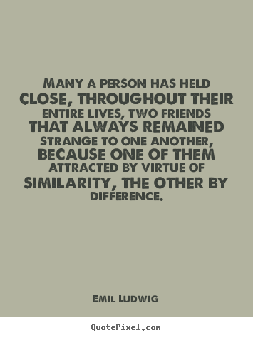 Friendship quotes - Many a person has held close, throughout their entire lives, two friends..