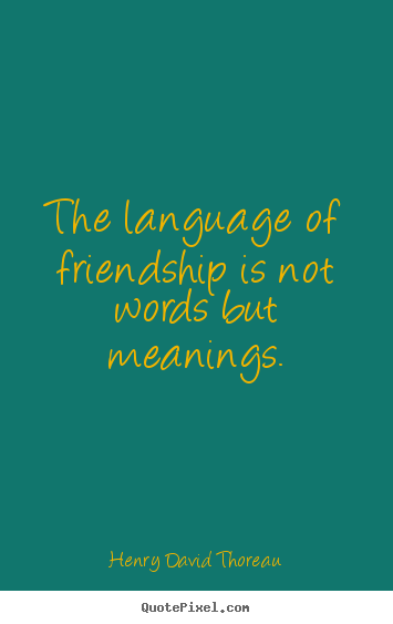 Henry David Thoreau picture quotes - The language of friendship is not words but.. - Friendship quotes