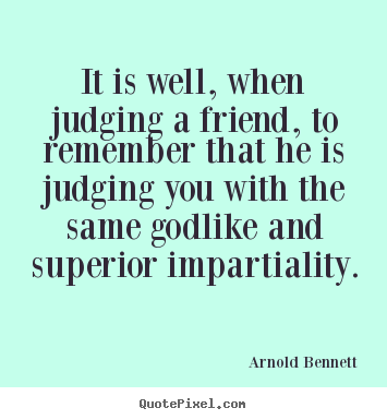 Quotes about friendship - It is well, when judging a friend, to remember that he is..