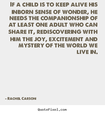 Create custom picture quotes about friendship - If a child is to keep alive his inborn sense of wonder, he needs..